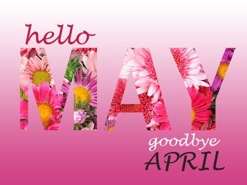 Hello May Goodbye April