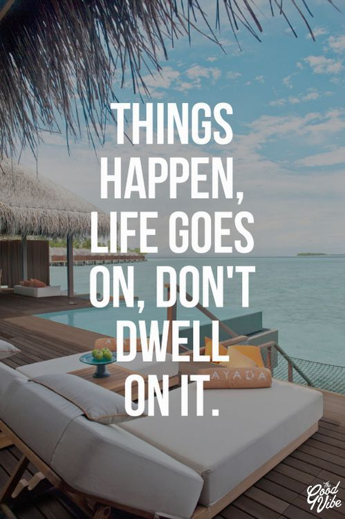 Things Happen, Life Goes On, Dont Dwell On It Pictures