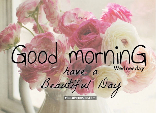 Good Morning Wednesday Have A Beautiful Day Pictures
