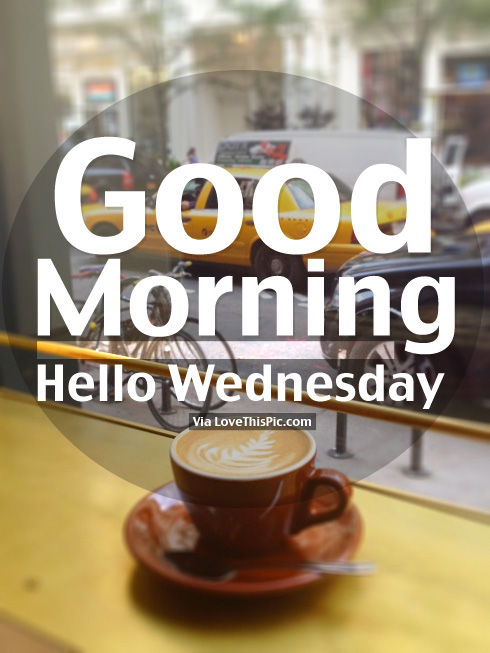 Good Morning, Hello Wednesday Pictures, Photos, and Images for ... Wednesday Coffee Quotes