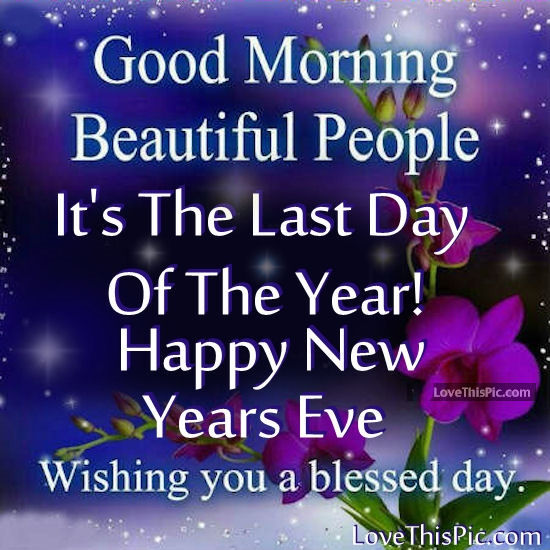 Good Morning Its The Last Day Of The Year Happy New Years ...