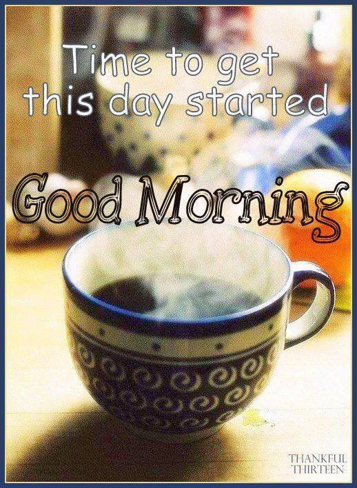 Time To Get The Day Started Good Morning