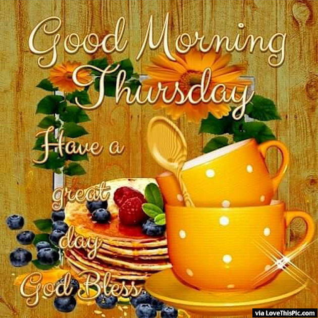 Good Morning Thursday Image : Good morning thursday have a great day pictures photos