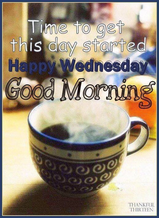 Time To Get The Day Started Happy Wednesday Good Morning
