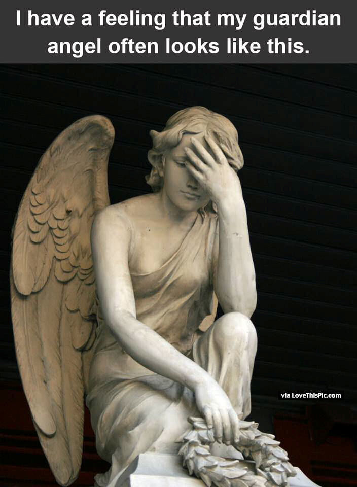 i have a feeling i have a guardian angel that looks like