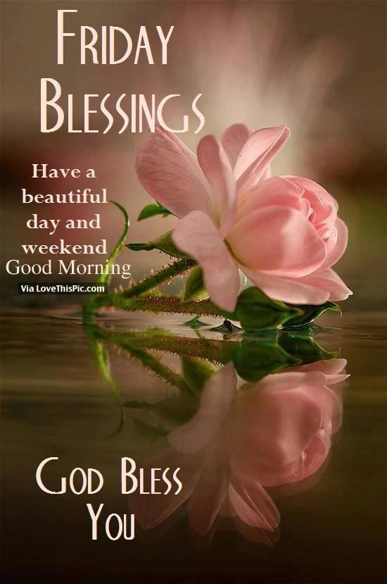 Friday Blessings, Have A Beautiful Day And Weekend, Good