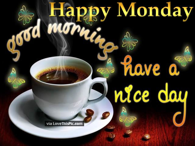 Happy Monday Good Morning Have A Nice Day Pictures, Photos, and Images ... Good Morning Happy Monday Quotes
