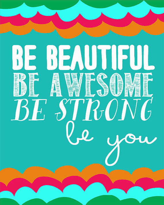 happy valentines day nice quotes - Be Beautiful Be Awesome Be Strong Be You