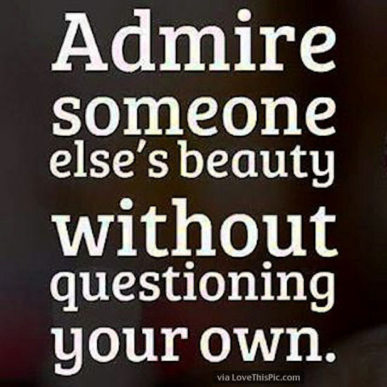 Beauty Admiring Quotes: Admire Someone Elses Beauty Without Questioning Your Own