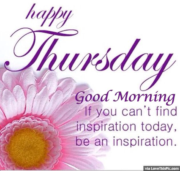 You Inspiration Hut Submit Your Inspiration: Happy Thursday Good Morning Be An Inspiration Pictures