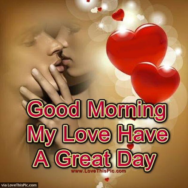 Good Morning Have A Great Day : Good morning my love have a great day pictures photos