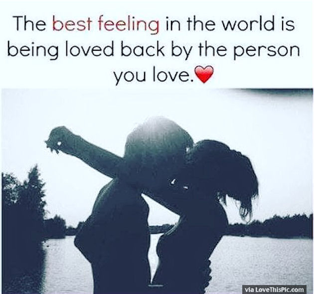 The Best Feeling In The World Is Being Loved Back By The