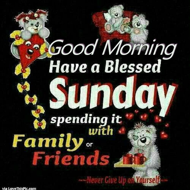Good Morning Have A Blessed Sunday With Family And Friends