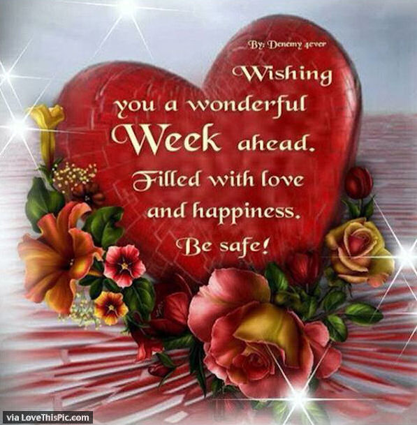 https://cache.lovethispic.com/uploaded_images/243409-Wishing-You-A-Wonderful-Week-Ahead-Be-Safe.jpg