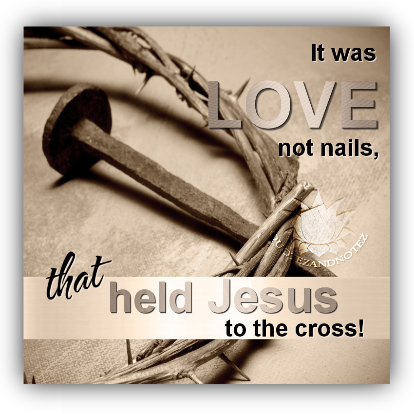 It Was Love That Held Jesus To The Cross Pictures, Photos