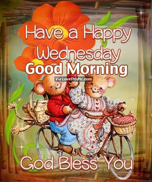 Have A Happy Wednesday, Good Morning. God Bless You