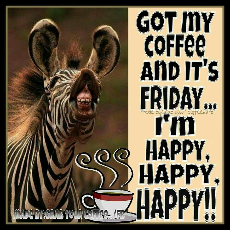 Happy Friday Funny Work: Got My Coffee And Its Friday Im Happy Pictures, Photos