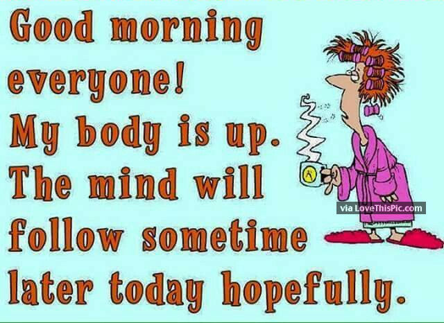 Good Morning Everyone Deutsch : Good morning everyone my body is up mind will follow