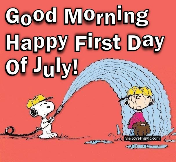 Happy First Day Of July Good Morning