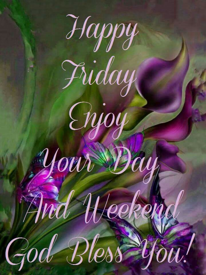 Happy Friday Enjoy Your Day And Weekend