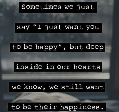 "Sometimes We Just Say ""I Just Want You To Be Happy"" But"