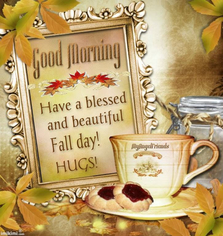 Good Morning! Have A Blessed And Beautiful Fall Day