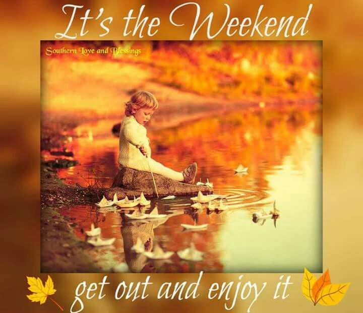 It's The Weekend Get Out And Enjoy It