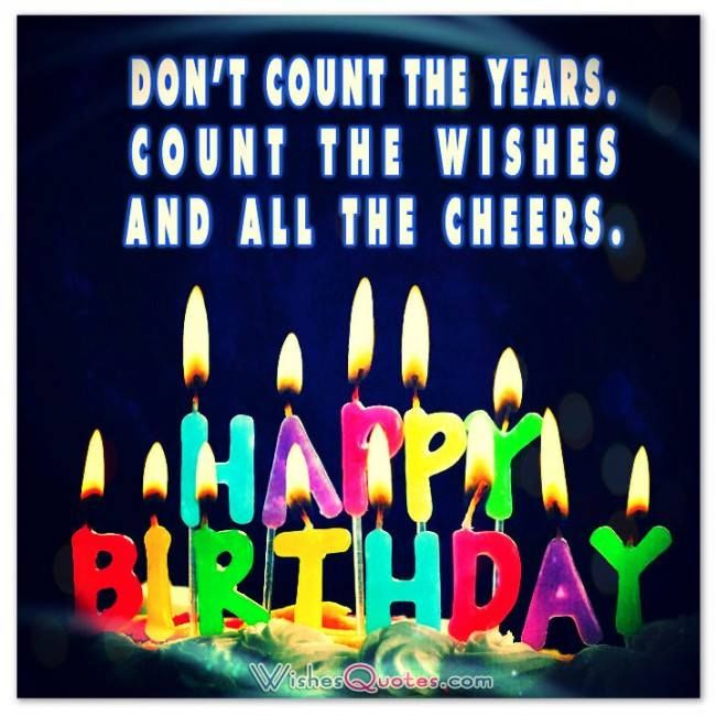 Happy Birthday Wishes Pictures Photos Images And Pics: Don't Count The Years. Count The Wishes And All The Cheers
