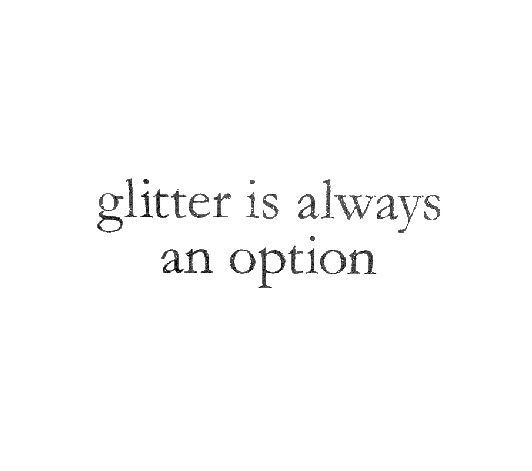 Cute Simple Quotes About Life: Glitter Is Always An Option Pictures, Photos, And Images