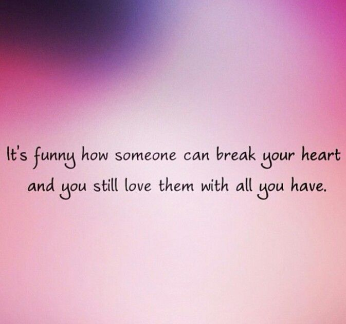 Valentine Heart Break Quotes: It's Funny How Someone Can Break Your Heart Pictures