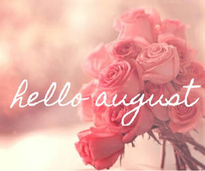 Hello August Pictures, Photos, And Images For Facebook, Tumblr, Pinterest,  An