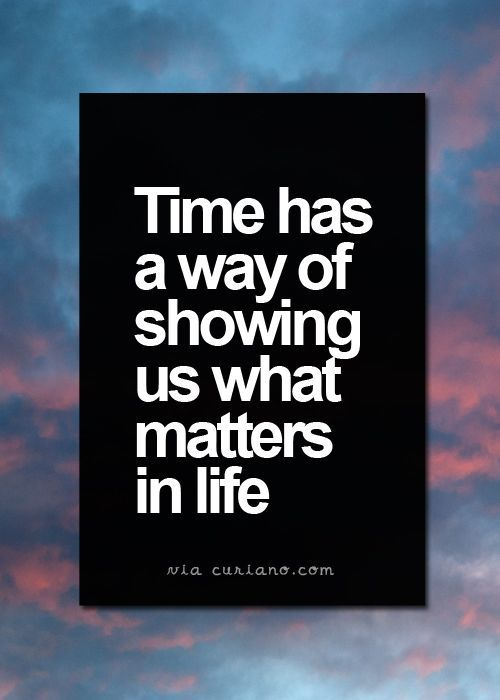 Time Has A Way Of Showing Us What Matters In Life Pictures