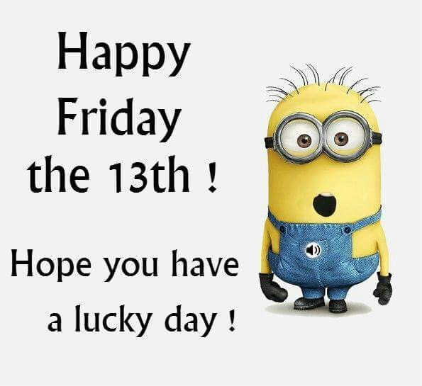 Happy Friday The 13th! Hope You Have A Lucky Day!