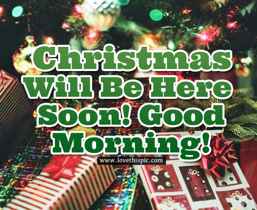 Christmas Will Be Here Soon! Good Morning! Pictures