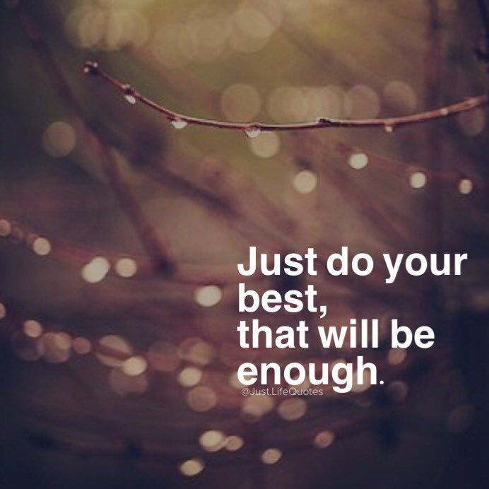 Just do your best, that will be enough
