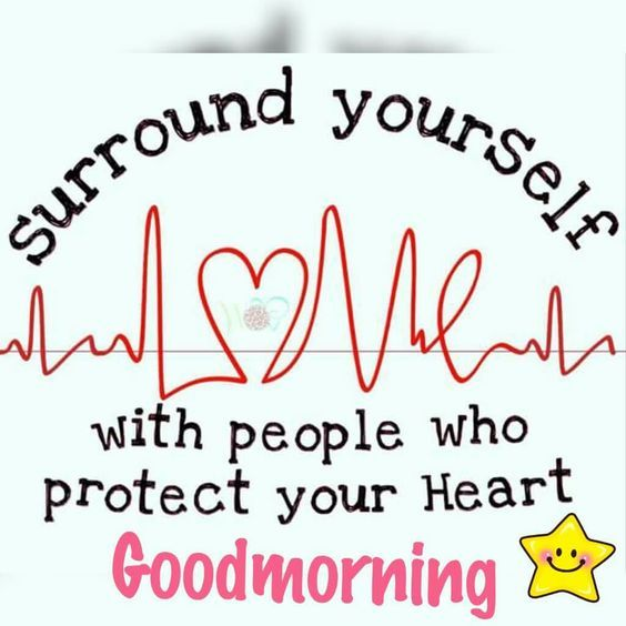 surround yourself with people who protect your heart good