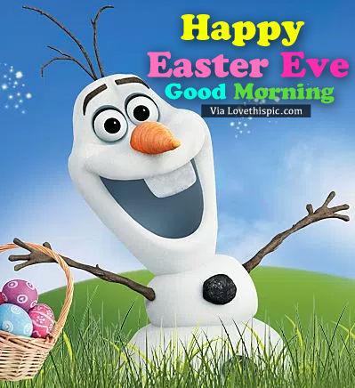 https://cache.lovethispic.com/uploaded_images/327698-Olaf-Easter-Eve-Good-Morning.jpg
