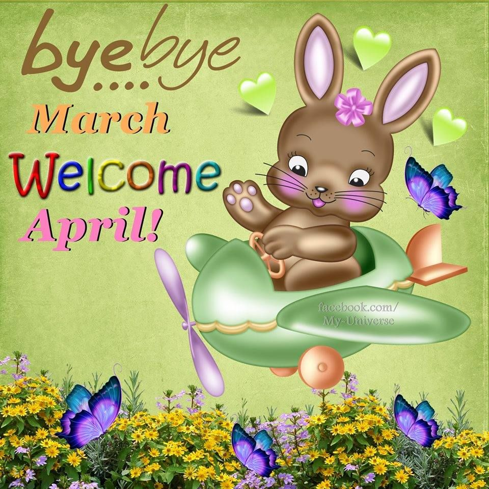 Bye Bye March Welcome April
