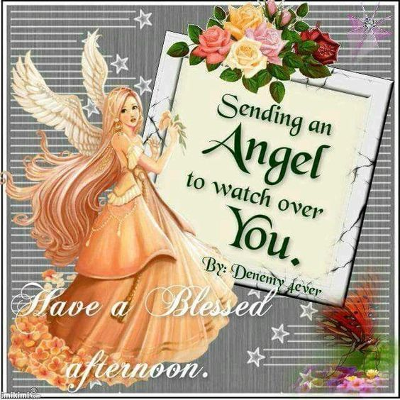 Sending an Angel to watch over you, have a blessed afternoon