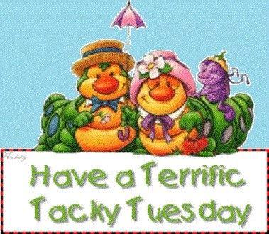 Terrific Tacky Tuesday