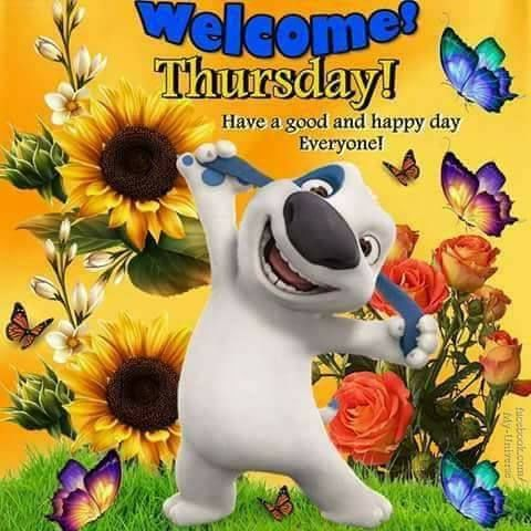Welcome Thursday! Have A Good And Happy Day Everyone!