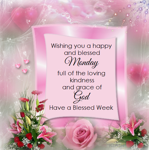 Wishing You A Happy And Blessed Monday Full Of Loving Kindness And Grace Of God. Have A Blessed Week