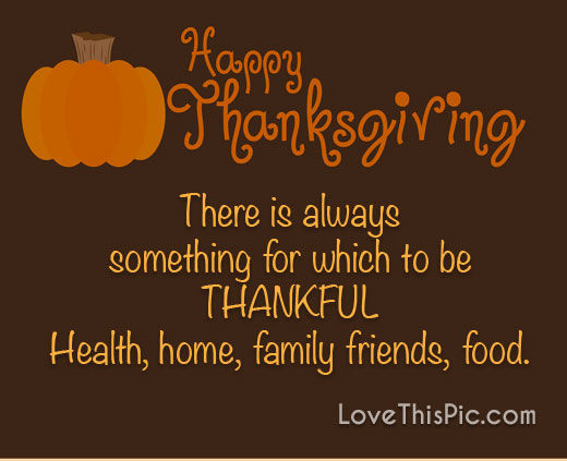 There is always something to be thankful for Happy Thanksgiving