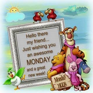 Hello There My Friend...Just Wishes You An Awesome Monday And A Great New Week