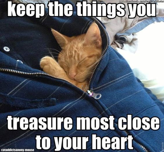 Keep the things you treasure the most close to your heart