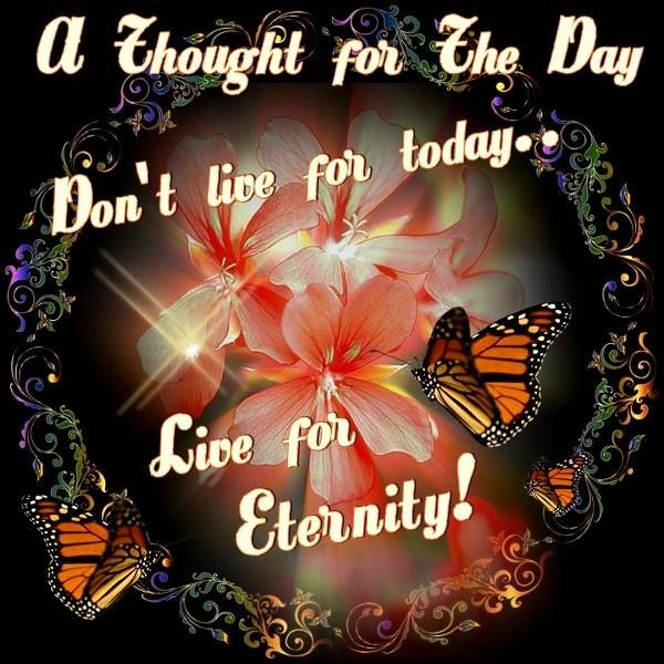 Don't live for today, live for eternity