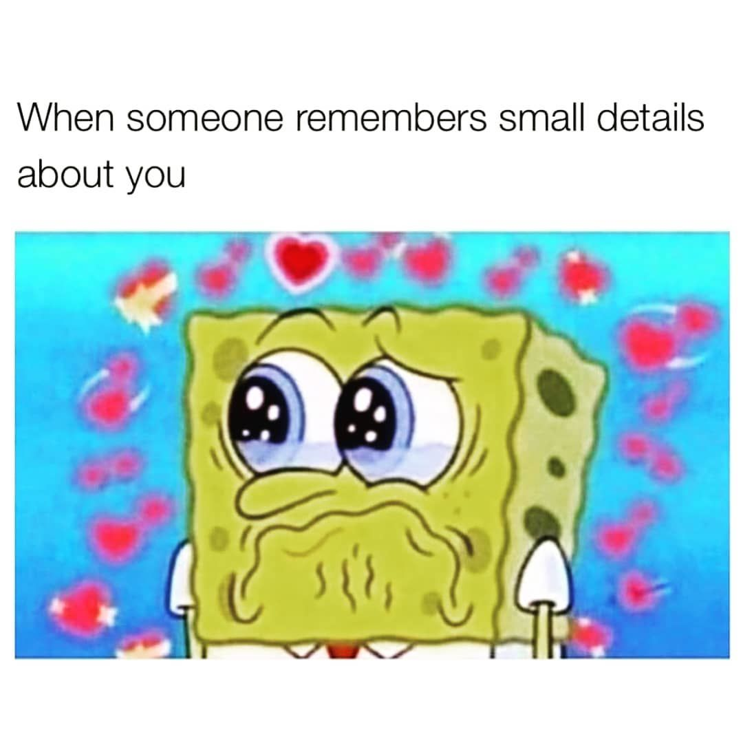 When someone remembers small details about you