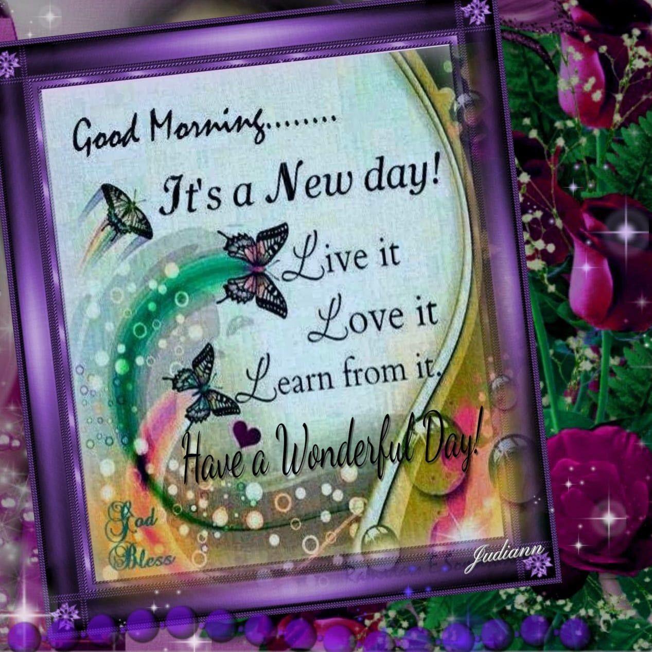It's a new day! Live it, Love it, Learn From It