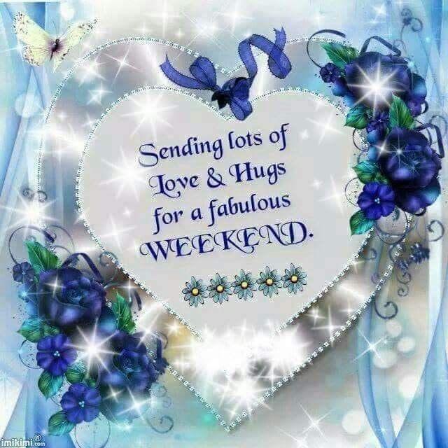 Sending lots of love & hugs for a fabulous weekend