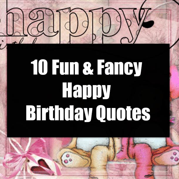 10 Fun & Fancy Happy Birthday Quotes